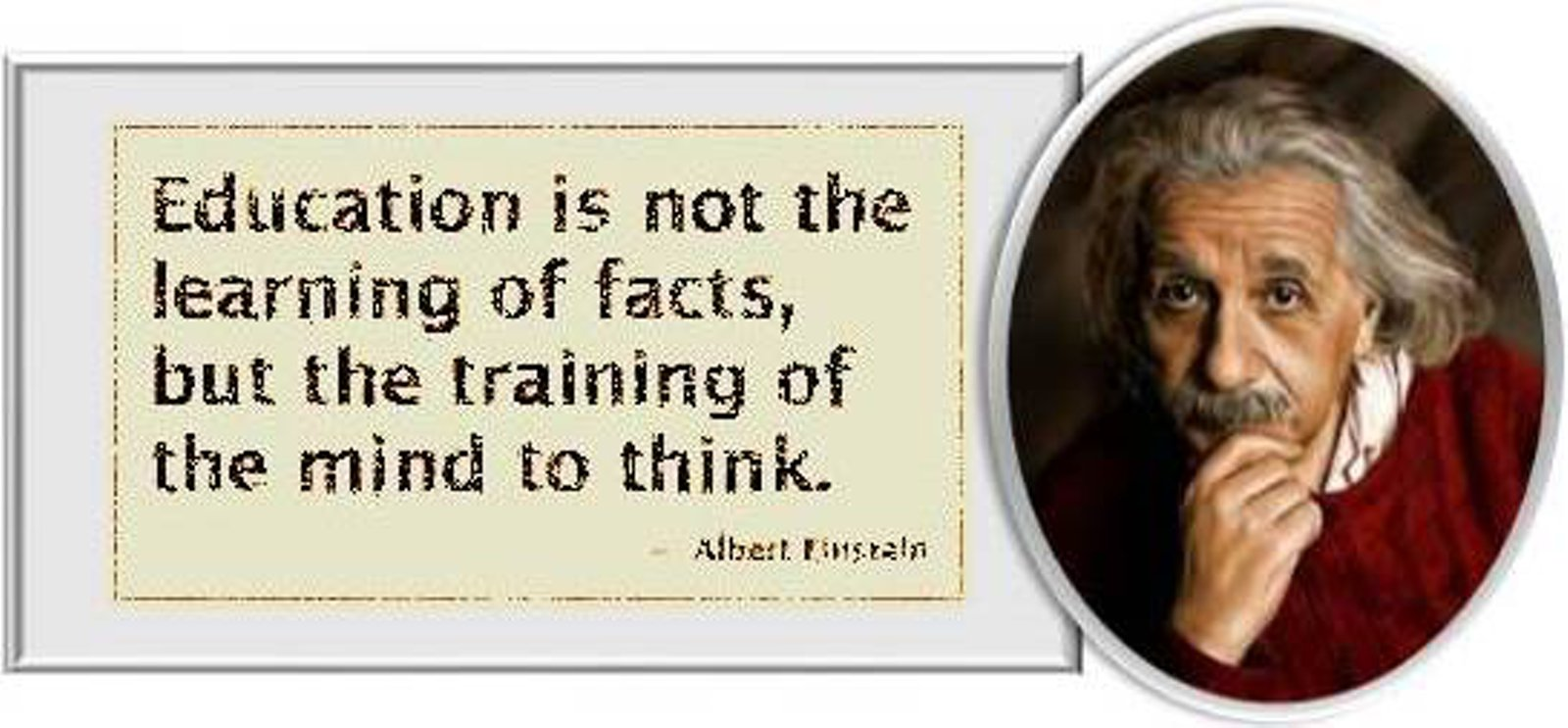 Alberta Einstein: Education is the training of the mind to think